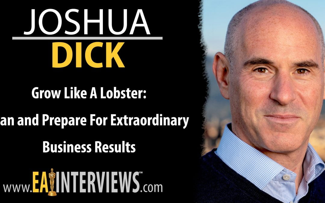 Grow Like a Lobster | Plan and Prepare for Extraordinary Business Results with Joshua Dick on Episode #0154