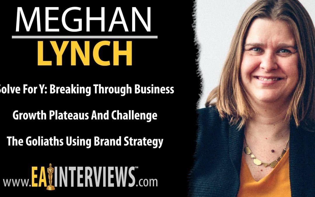 Solve For Y: Breaking Through Business Growth Plateaus And Challenge The Goliaths Using Brand Strategy with Founder & CEO of Six-Point Creative, Meghan Lynch on Episode #0314